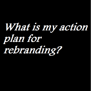 What is my action plan for rebranding