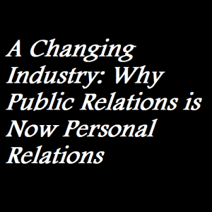 A Changing Industry Why Public Relations is Now Personal Relations