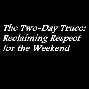 The Two-Day Truce Reclaiming Respect for the Weekend