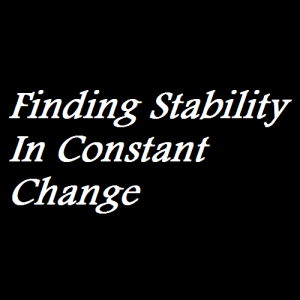Finding Stability In Constant Change