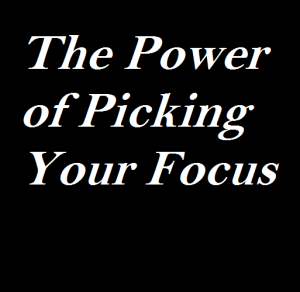 The Power of Picking Your Focus