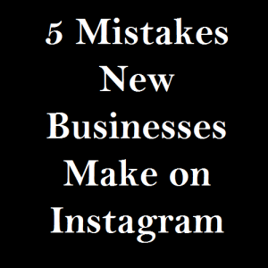 5 Mistakes New Businesses Make on Instagram