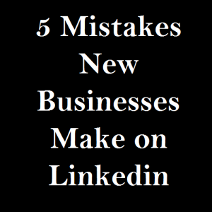 5 Mistakes New Businesses Make on Linkedin