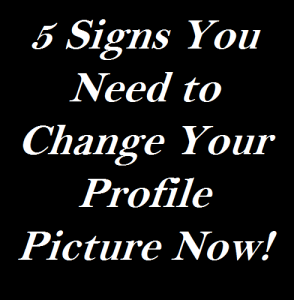 5 Signs You Need to Change Your Profile Picture Now