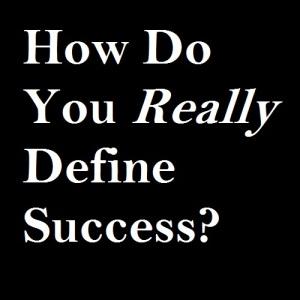 How Do You Really Define Success