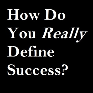 How Do You Really Define Success