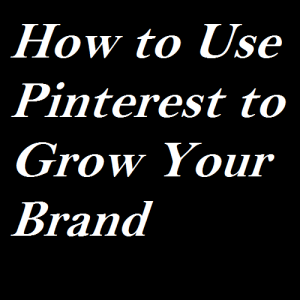 How to Use Pinterest to Grow Your Brand