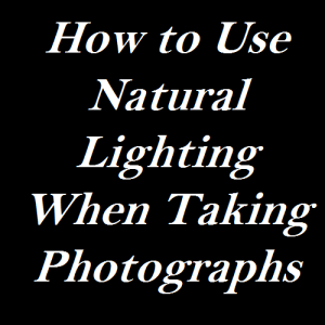 How to Use Natural Lighting When Taking Photographs