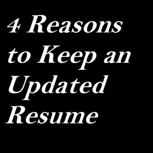 4 Reasons to Keep an Updated Resume