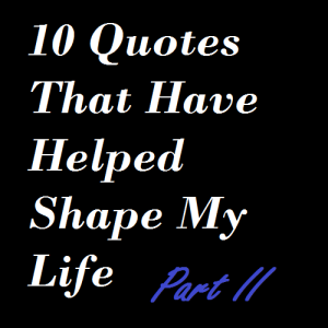 10 Quotes That Have Helped Shape My Life 2