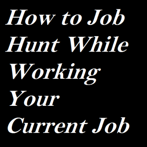 how-to-job-hunt-while-working-your-current-job