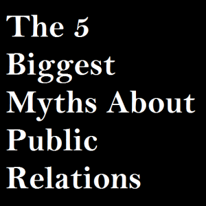the-5-biggest-myths-about-public-relations