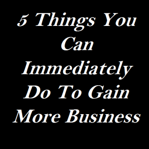 5-things-you-can-immediately-do-to-gain-more-business