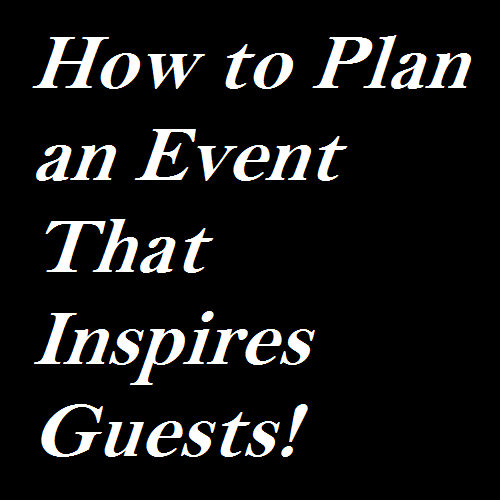 How to Plan an Event That Inspires Guests