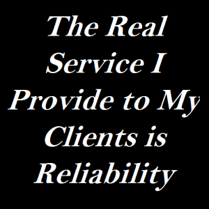 the-real-service-i-provide-to-my-clients-is-reliability