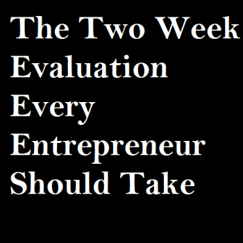 The Two Week Evaluation Every Entrepreneur Should Take.png