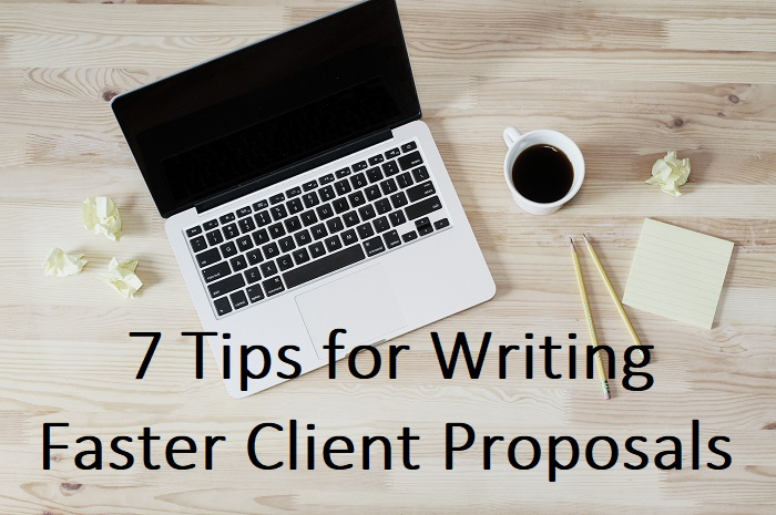 7 Tips for Writing Faster Client Proposals