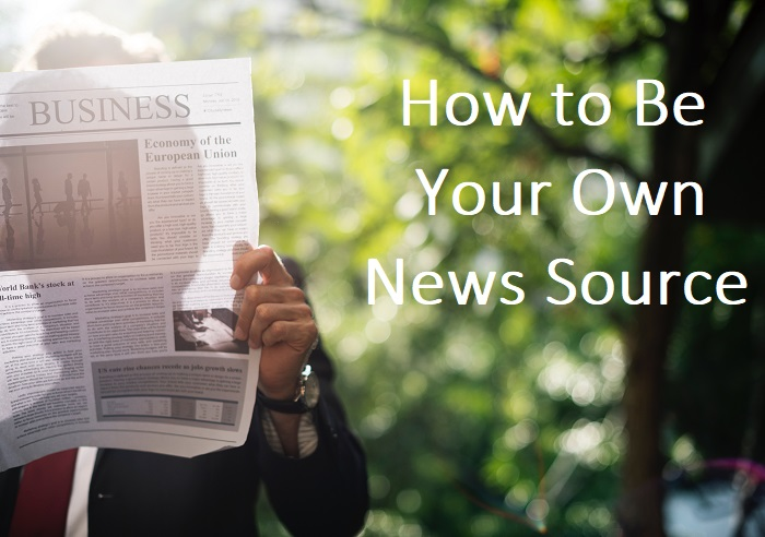 How to Be Your Own News Source