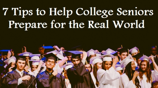 7 Tips to Help College Seniors Prepare for the Real World