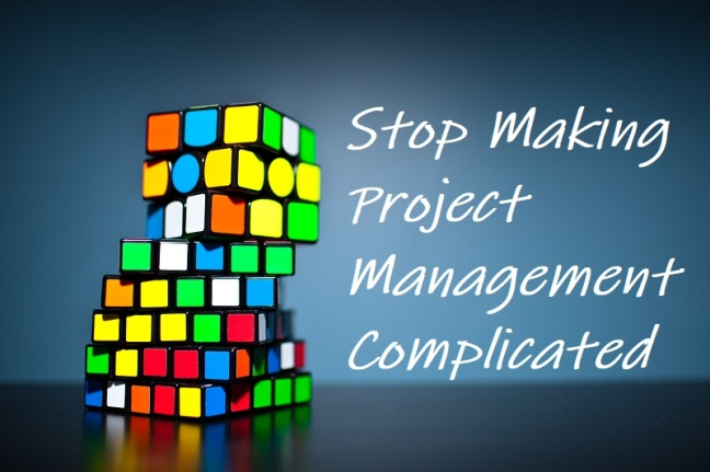 Stop Making Project Management Complicated