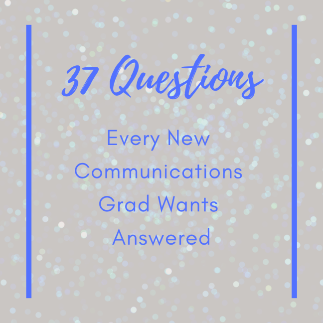 37 Questions Every New Communications Grad Wants Answered