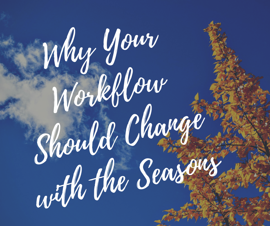 Why Your Workflow Should Change with the Seasons